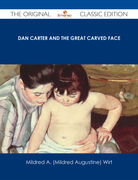 Dan Carter and the Great Carved Face - The Original Classic Edition