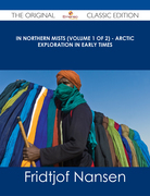 In Northern Mists (Volume 1 of 2) - Arctic Exploration in Early Times - The Original Classic Edition