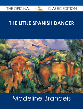 The Little Spanish Dancer - The Original Classic Edition