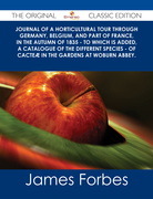 Journal of a Horticultural Tour through Germany, Belgium, and part of France, in the Autumn of 1835 - To which is added, a Catalogue of the different Species - of Cacteæ in the Gardens at Woburn Abbey. - The Original Classic Edition