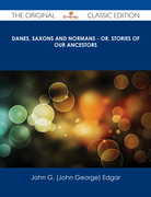 Danes, Saxons and Normans - or, Stories of our ancestors - The Original Classic Edition