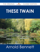 These Twain - The Original Classic Edition
