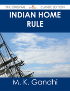 Indian Home Rule - The Original Classic Edition