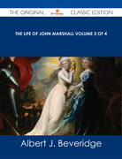 The Life of John Marshall Volume 3 of 4 - The Original Classic Edition