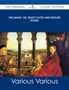 The Union- Or, Select Scots and English Poems - The Original Classic Edition