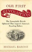 Our First Revolution: The Remarkable British Upheaval That Inspired America's Founding Fathers