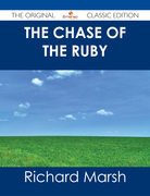 The Chase of the Ruby - The Original Classic Edition