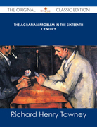 The Agrarian Problem in the Sixteenth Century - The Original Classic Edition