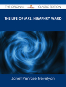 The Life of Mrs. Humphry Ward - The Original Classic Edition