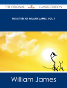 The Letters of William James, Vol. 1 - The Original Classic Edition