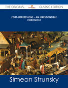 Post-Impressions - An Irresponsible Chronicle - The Original Classic Edition
