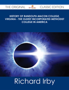 History of Randolph-Macon College, Virginia - The Oldest Incorporated Methodist College in America - The Original Classic Edition