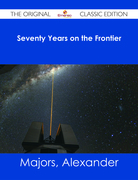 Seventy Years on the Frontier - The Original Classic Edition