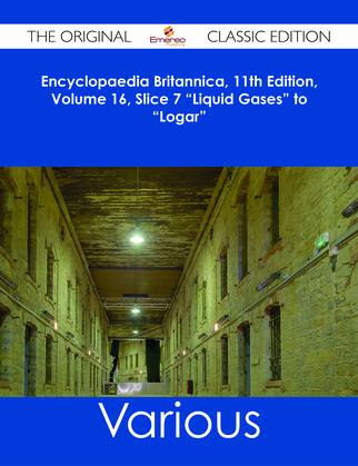 "Encyclopaedia Britannica, 11th Edition, Volume 16, Slice 7 ""Liquid Gases"" to ""Logar"" - The Original Classic Edition"