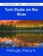 Tom Slade on the River - The Original Classic Edition
