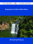 Biographical Outlines British History - The Original Classic Edition