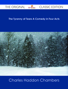 The Tyranny of Tears A Comedy in Four Acts - The Original Classic Edition