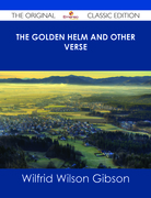 The Golden Helm and Other Verse - The Original Classic Edition