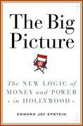 The Big Picture: The New Logic of Money and Power in Hollywood