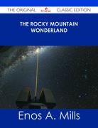 The Rocky Mountain Wonderland - The Original Classic Edition