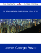 The Golden Bough (Third Edition, Vol. 6 of 12) - The Original Classic Edition