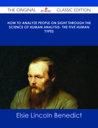 How to Analyze People on Sight Through the Science of Human Analysis- The Five Human Types - The Original Classic Edition