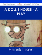 A Doll's House - a play - The Original Classic Edition