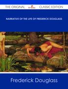 Narrative of the Life of Frederick Douglass - The Original Classic Edition