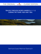 Travels Through North America, v. 1-2 During the Years 1825 and 1826. - The Original Classic Edition