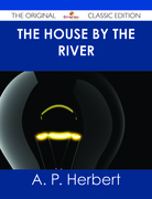 The House by the River - The Original Classic Edition