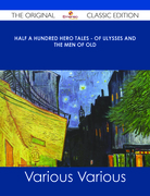 Half a Hundred Hero Tales - of Ulysses and The Men of Old - The Original Classic Edition