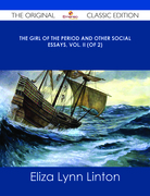 The Girl of the Period and Other Social Essays, Vol. II (of 2) - The Original Classic Edition