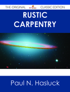 Rustic Carpentry - The Original Classic Edition