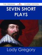 Seven Short Plays - The Original Classic Edition