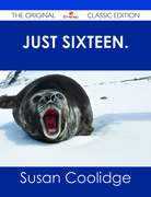 Just Sixteen. - The Original Classic Edition