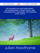 The Laughing Mill and Other Stories - The Laughing Mill—Calbot's Rival—Mrs. Gainsborough's Diamonds—The Christmas Guest. A Myth - The Original Classic Edition