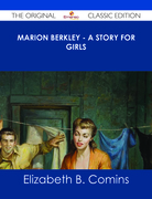 Marion Berkley - A Story for Girls - The Original Classic Edition