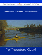 Warriors of Old Japan and Other Stories - The Original Classic Edition