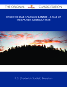 Under the Star-Spangled Banner - A Tale of the Spanish-American War - The Original Classic Edition