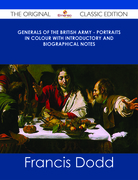 Generals of the British Army - Portraits in Colour with Introductory and Biographical Notes - The Original Classic Edition