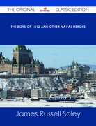 The Boys of 1812 and Other Naval Heroes - The Original Classic Edition