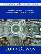 Human Nature and Conduct - An introduction to social psychology - The Original Classic Edition