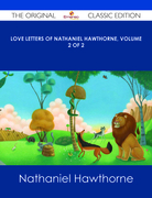 Love Letters of Nathaniel Hawthorne, Volume 2 of 2 - The Original Classic Edition