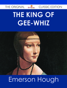 The King of Gee-Whiz - The Original Classic Edition