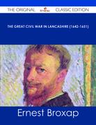 The Great Civil War in Lancashire (1642-1651) - The Original Classic Edition