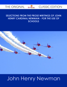 Selections from the Prose Writings of John Henry Cardinal Newman - For the Use of Schools - The Original Classic Edition