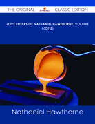 Love Letters of Nathaniel Hawthorne, Volume I (of 2) - The Original Classic Edition