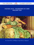 Pastoral Days - or Memories of a New England Year - The Original Classic Edition