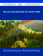 The Life and Beauties of Fanny Fern - The Original Classic Edition