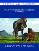 The Bashful Lover (Novels of Paul de Kock Volume XIX) - The Original Classic Edition